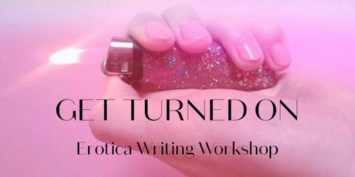 Get Turned On: Erotica Writing Workshop