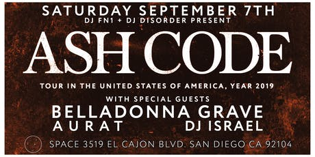 ASH CODE / Belladonna Grave / Aurat / at SPACE San Diego 9/7 tickets