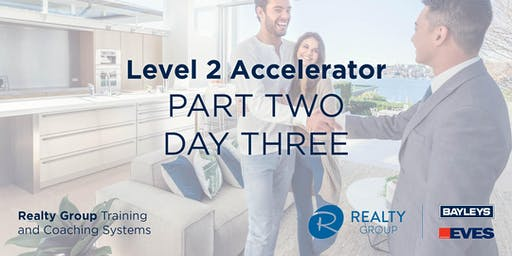 Level 2 Accelerator (Part 2) - DAY 3 - Realty Group Training & Coaching Systems