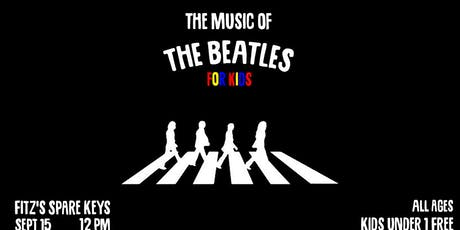 The Music of The Beatles: For Kids @ Fitz's Spare Keys tickets