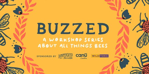 BUZZED: A Workshop Series About All Things Bees