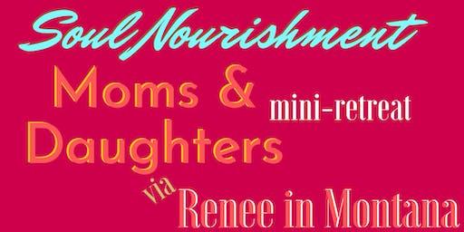 Mini-Retreat for: Moms & Daughters INTRO to SOUL NOURISHMENT