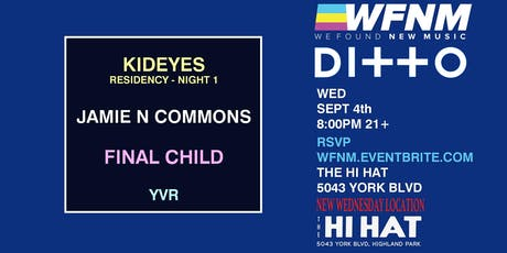 WFNM 9/4: KidEyes,  Jamie N Commons, Final Child, YVR at THE HI HAT (NIGHT ONE) tickets