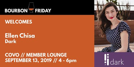 Bourbon Friday - Ellen Chisa // Dark tickets