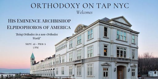 Orthodoxy on Tap NYC - His Eminence Archbishop Elpidophoros of America