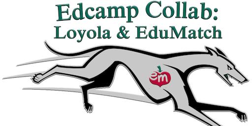 Edcamp Collab: Loyola & #Edumatch 2019