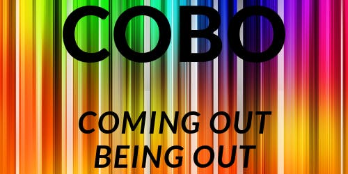 Coming Out - Being Out - COBO