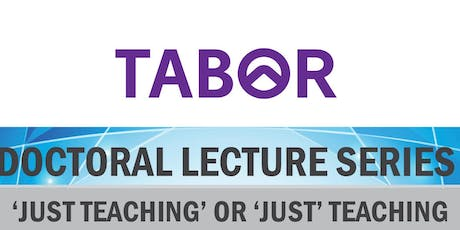 DOCTORAL LECTURE SERIES Tracey Price - 'Just teaching' or 'Just' teaching tickets