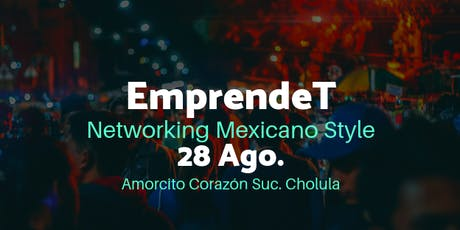 EmprendeT Puebla Networking Mexicano Style Vol.1 boletos