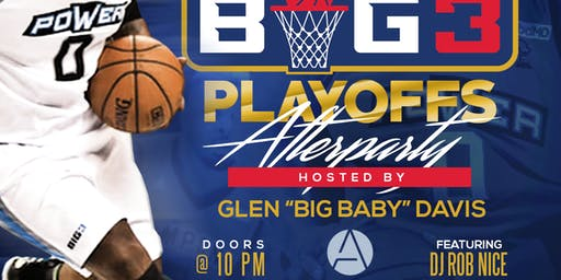 "** BIG 3 PLAYOFF AFTER PARTY HOSTED BY GLEN ""BIG BABY"" DAVIS **  