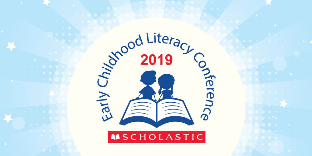 SCHOLASTIC EARLY CHILDHOOD LITERACY CONFERENCE 2019 Tickets