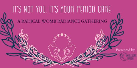 It's Not You. It's Your Period Care. tickets