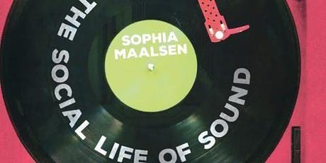 Social Life of Sound. Book Launch by Sophia Maalsen tickets