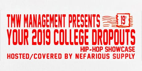 TMW Management Presents Your 2019 College Dropouts Hip-Hop Showcase (18+) tickets