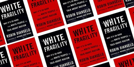 """Reading & Conversation - """"WHITE FRAGILITY"""" by Robin DiAngelo"""