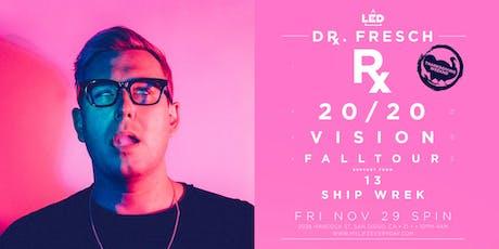 DR. FRESCH + 13 + SHIP WREK tickets