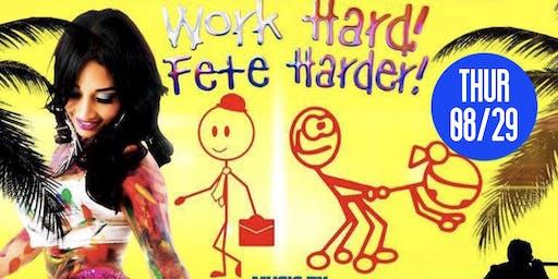 Work Hard, Fete Harder!