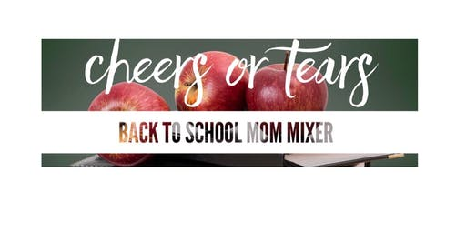 Cheers or Tears - Back to School Mom Mixer