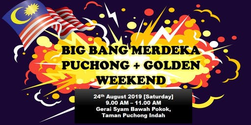 BIG BANG MERDEKA PUCHONG + GOLDEN WEEKEND