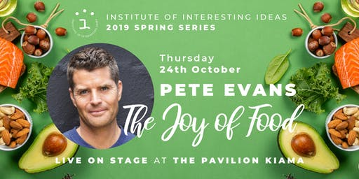 The Institute of Interesting Ideas Presents The Joy of Food with Pete Evans