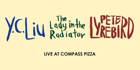 Y.C. Liu / The Lady in the Radiator / Pete Lyrebird - Live at Compass Pizza tickets