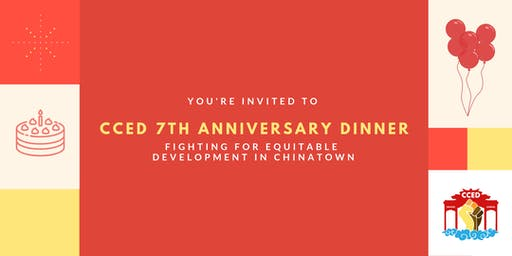"""CCED 7th Anniversary """"Fighting for Equitable Development in Chinatown"""""""