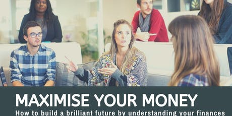 Maximise your money - How to build a brilliant future by understanding your finances tickets
