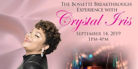 The Bossette Breakthrough Experience with Crystal Iris  tickets