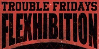 Trouble Fridays *FLEXHIBITION!*