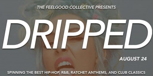 Dripped / Saturday at Legacy OC / Hip-Hop, RnB, Ratchet Anthems
