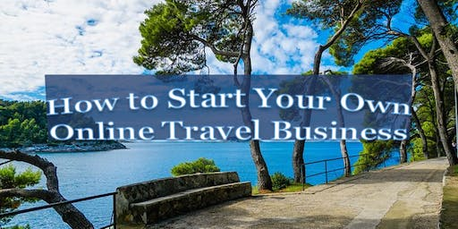 How to Start Your Own Online Travel Business