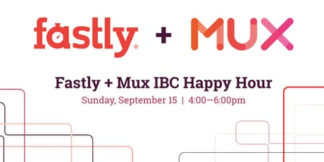 Fastly + Mux IBC 2019 Networking event tickets