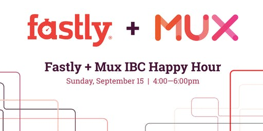 Fastly + Mux IBC 2019 Networking event