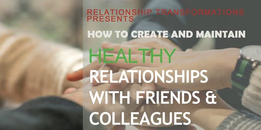 Create Healthy Relationships with Friends and Colleagues