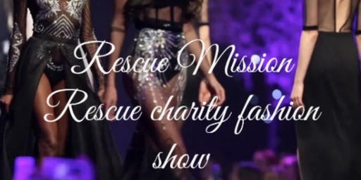 """Rescue Mission Rescue"" charity fashion show"
