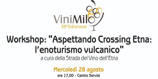 "Workshop ""ASPETTANDO CROSSING ETNA: L'ENOTURISMO VULCANICO"""