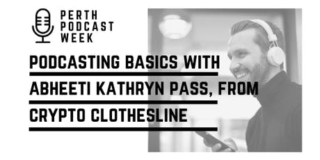 Podcasting Basics with Abheeti Kathryn Pass tickets