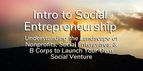 FREE Intro to Social Entrepreneurship – Understanding the Landscape of Nonprofits, Social Enterprises, & B Corps to Launch Your Own Social Venture tickets