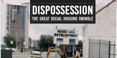 Screening of Dispossession: The Great Social Housing Swindle