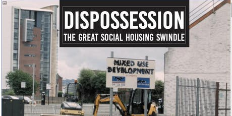 Screening of Dispossession: The Great Social Housing Swindle tickets