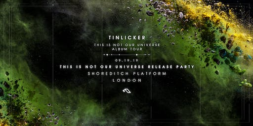 Anjunabeats presents Tinlicker's 'This Is Not Our Universe' Release Party