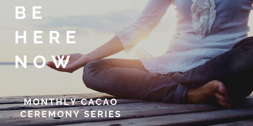 Be Here Now - Cacao Ceremony (Sept)