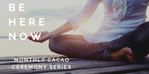 Be Here Now - Cacao Ceremony (Oct)
