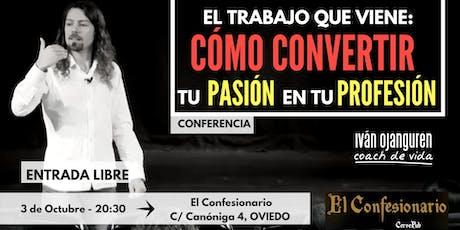 """Conferencia-""""El trabajo que viene: Cómo convertir tu PASIÓN en tu PROFESIÓN""""(Oviedo 03.10.2019) entradas"""