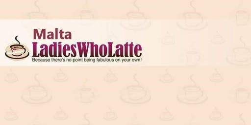 Malta Ladies Who Latte - Malta Monthly Meet is back from Holidays