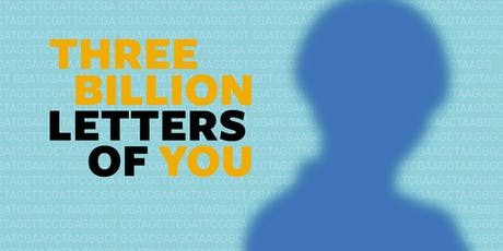 DNA: Disease, Nature, Ancestry ─ Three billion letters of you tickets