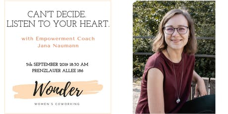 Can't decide. Listen to your heart. with empowerment coach Jana Naumann Tickets