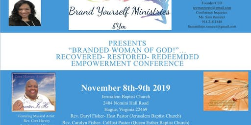 "Brand Yourself Women's Empowerment Conference...""Branded Woman of God: ReCovered - ReStored- ReDeemed!"""