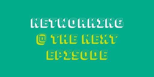 Networking @ The Next Episode