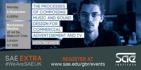 SAE EXTRA (LDN): The Processes of Composing Music and Sound Design for Commercial Advertisement and TV tickets